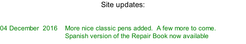 Site updates:    04 December  2016    More nice classic pens added.  A few more to come.    Spanish version of the Repair Book now available