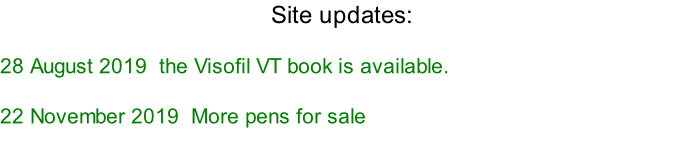 Site updates:   28 August 2019  the Visofil VT book is available.  22 November 2019  More pens for sale